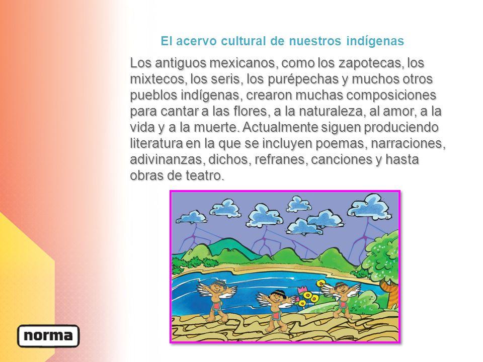 Los antiguos mexicanos, como los zapotecas, los mixtecos, los seris, los purépechas y muchos otros pueblos indígenas, crearon muchas composiciones para cantar a las flores, a la naturaleza, al amor, a la vida y a la muerte.