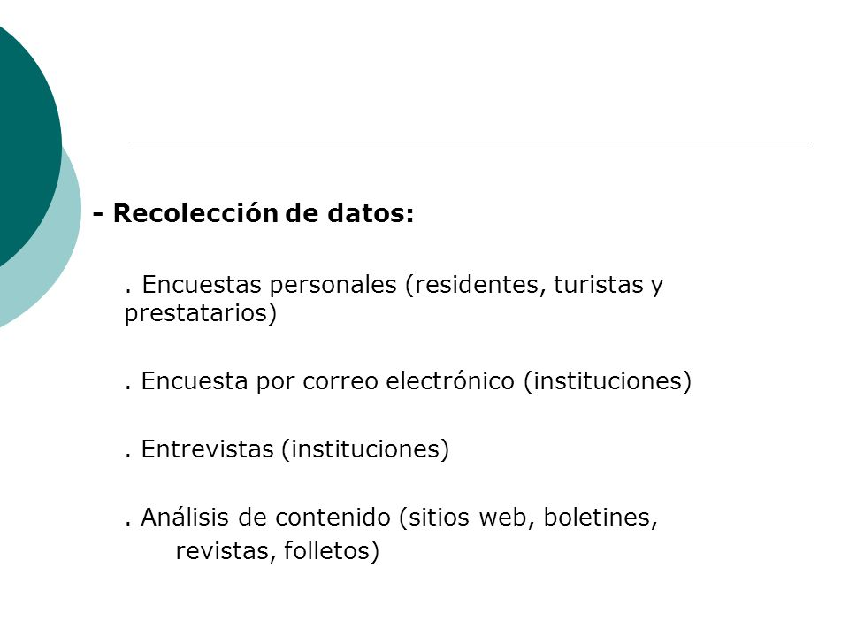 - Recolección de datos:. Encuestas personales (residentes, turistas y prestatarios). Encuesta por correo electrónico (instituciones). Entrevistas (ins