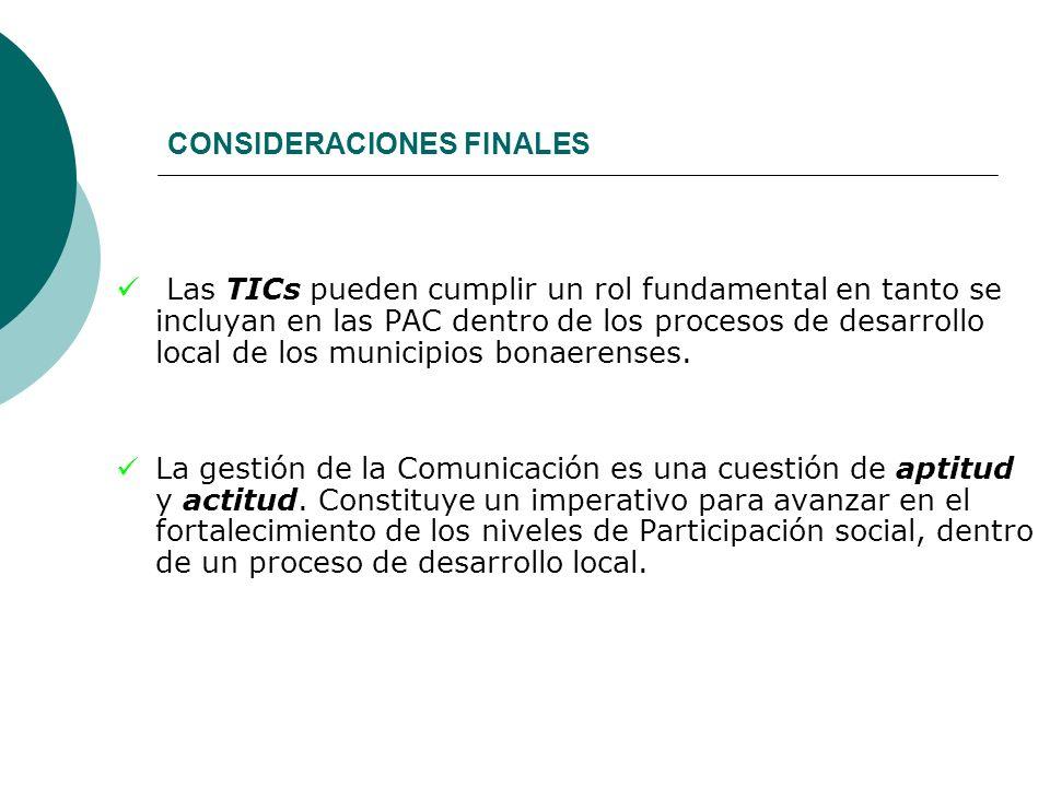 CONSIDERACIONES FINALES Las TICs pueden cumplir un rol fundamental en tanto se incluyan en las PAC dentro de los procesos de desarrollo local de los m