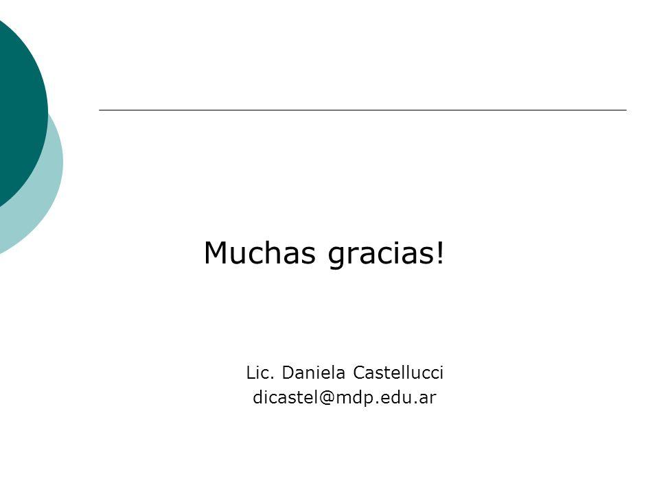 Muchas gracias! Lic. Daniela Castellucci dicastel@mdp.edu.ar