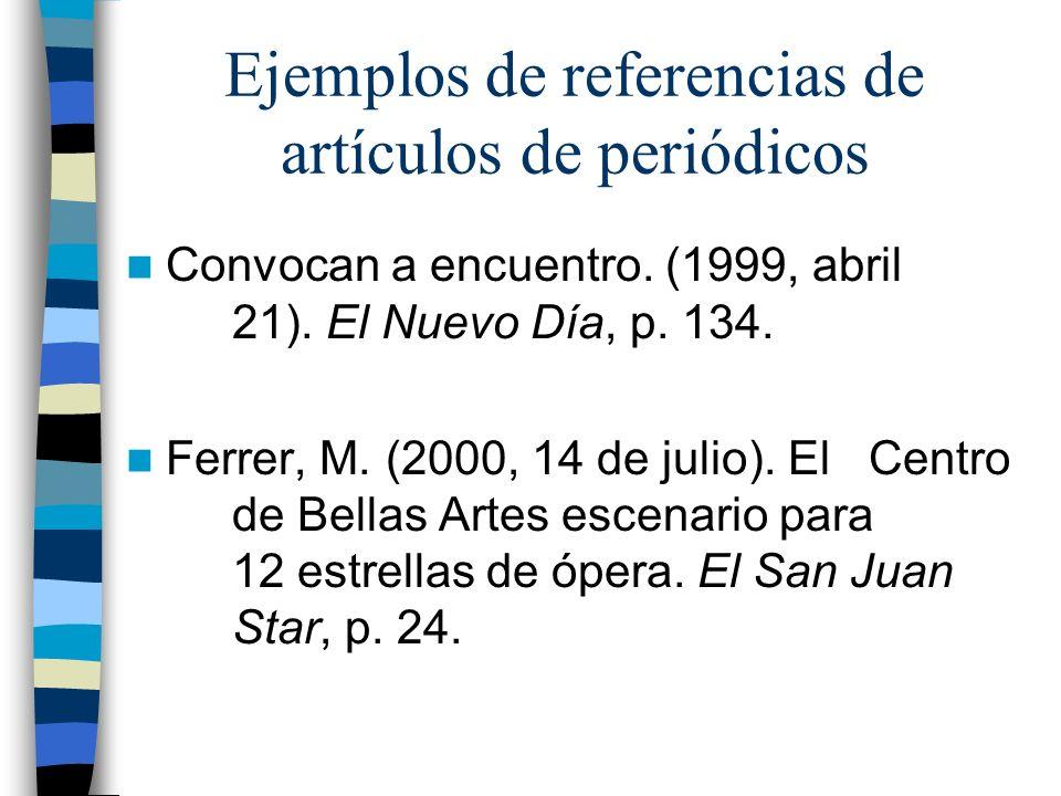Ejemplos de referencias de artículos de periódicos Convocan a encuentro. (1999, abril 21). El Nuevo Día, p. 134. Ferrer, M. (2000, 14 de julio). El Ce