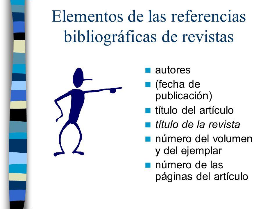 Elementos de las referencias bibliográficas de revistas autores (fecha de publicación) título del artículo título de la revista número del volumen y del ejemplar número de las páginas del artículo