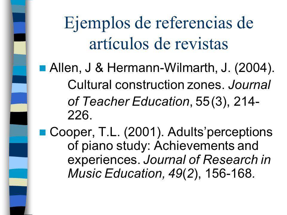 Ejemplos de referencias de artículos de revistas Allen, J & Hermann-Wilmarth, J. (2004). Cultural construction zones. Journal of Teacher Education, 55