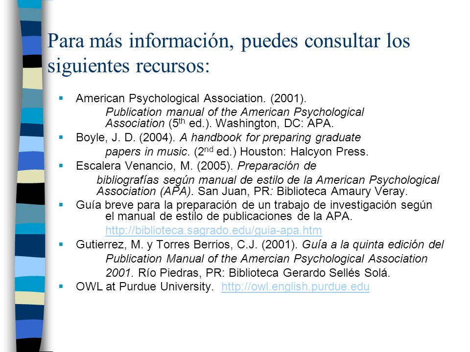 Para más información, puedes consultar los siguientes recursos: American Psychological Association. (2001). Publication manual of the American Psychol