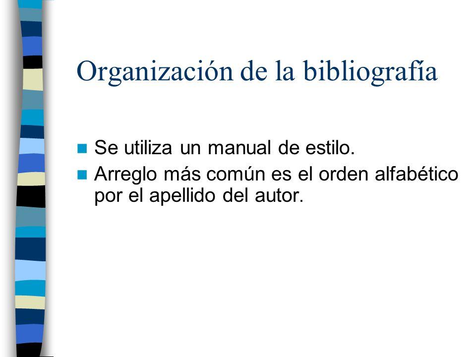 Organización de la bibliografía Se utiliza un manual de estilo. Arreglo más común es el orden alfabético por el apellido del autor.