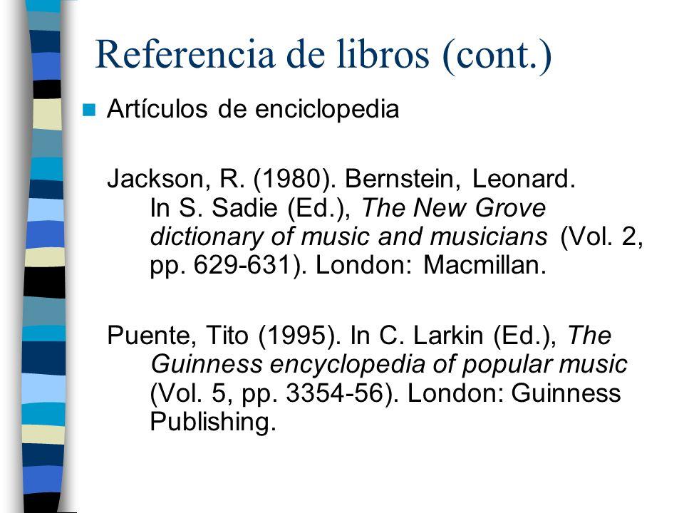Referencia de libros (cont.) Artículos de enciclopedia Jackson, R. (1980). Bernstein, Leonard. In S. Sadie (Ed.), The New Grove dictionary of music an