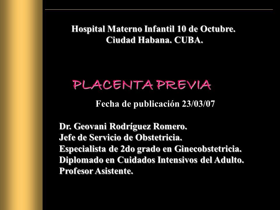 Placenta Previa sangrante Conducta obstétrica: –Hasta las 36 sem: Si cesa sangrado, expectante.