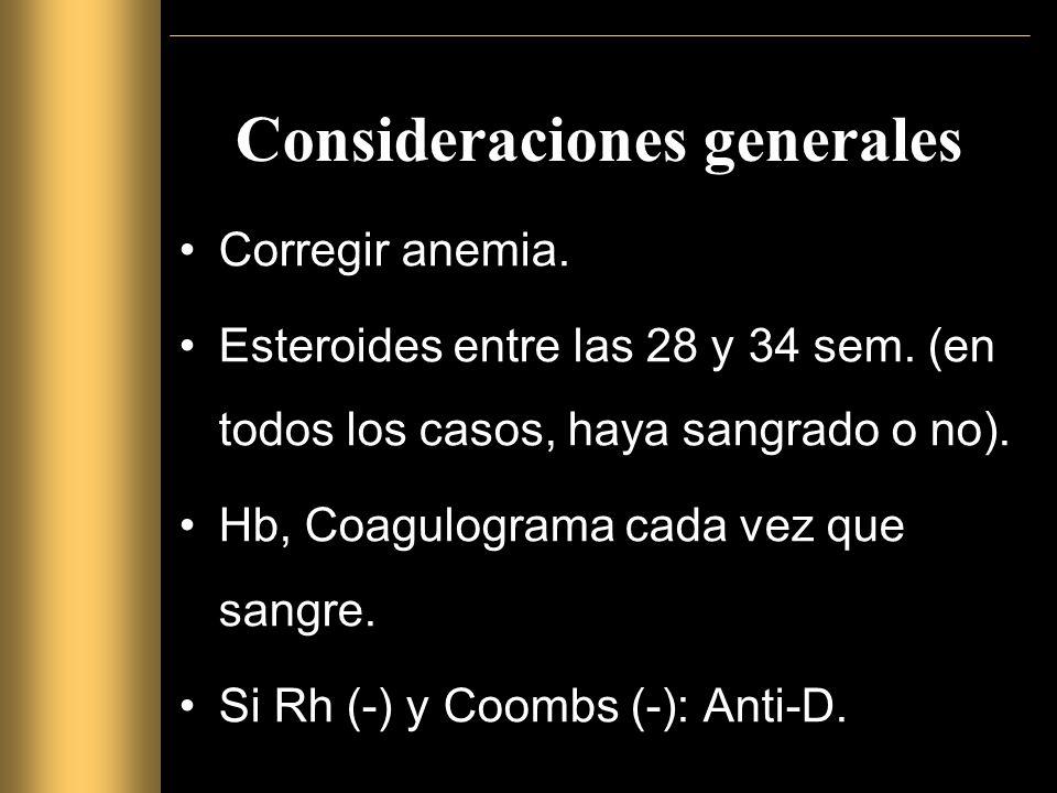 Consideraciones generales Corregir anemia.Esteroides entre las 28 y 34 sem.