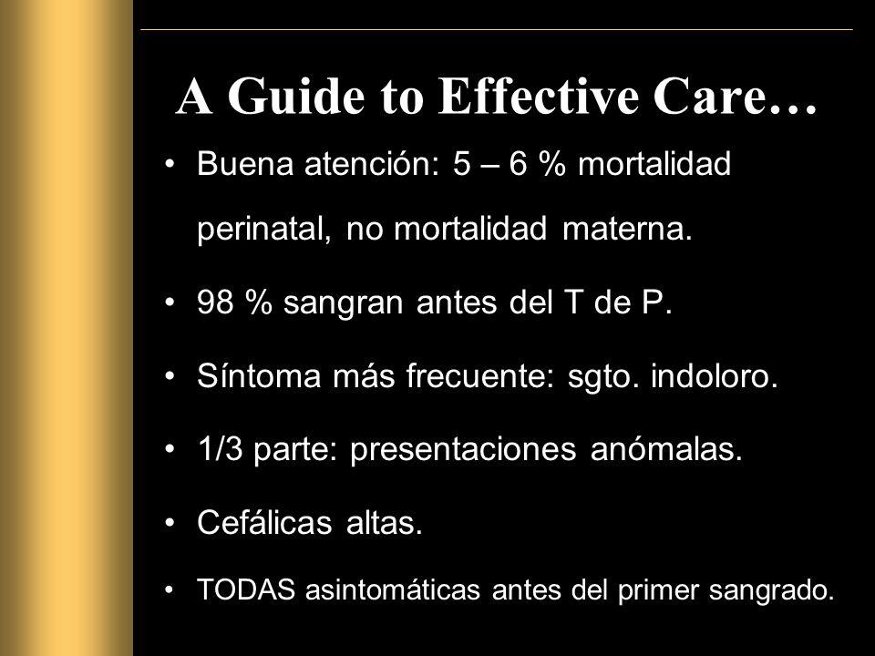 A Guide to Effective Care… Buena atención: 5 – 6 % mortalidad perinatal, no mortalidad materna.