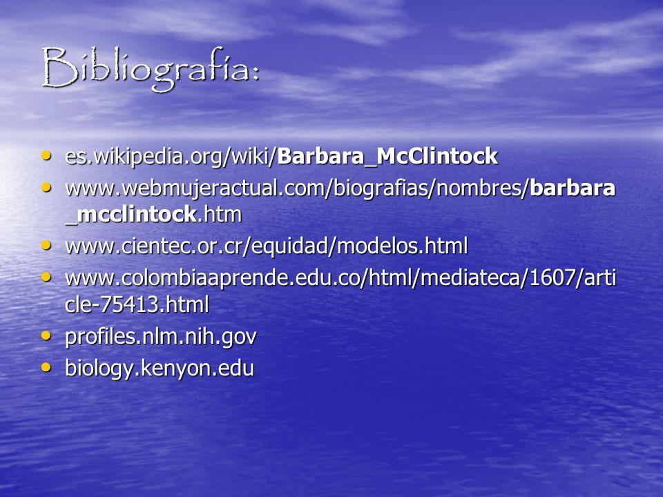 Bibliografía: es.wikipedia.org/wiki/Barbara_McClintock es.wikipedia.org/wiki/Barbara_McClintock www.webmujeractual.com/biografias/nombres/barbara _mcc