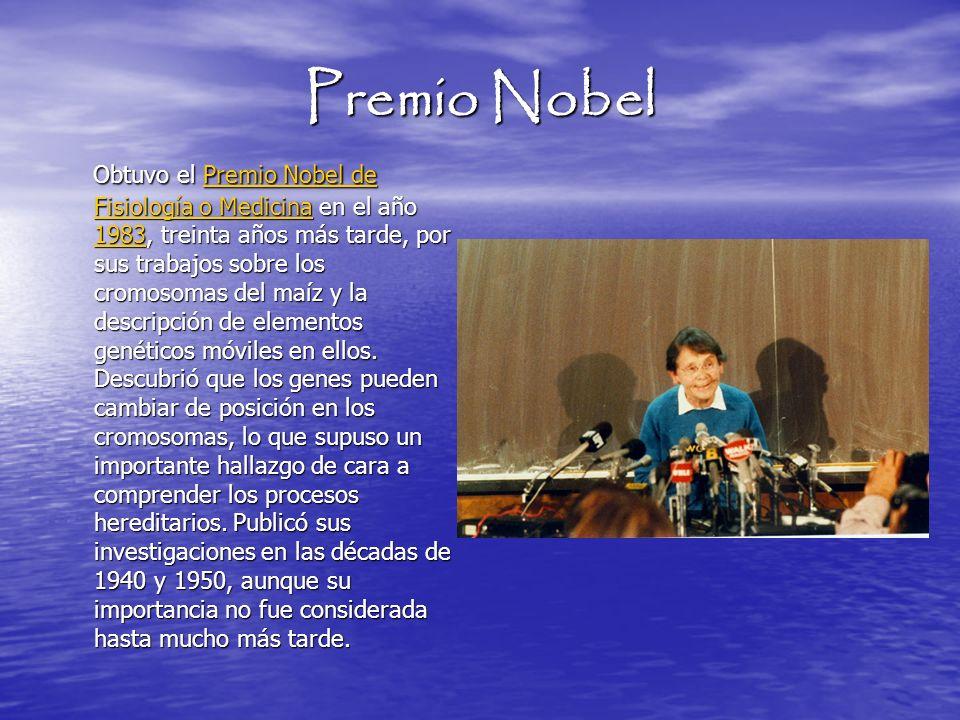 Premio Nobel Obtuvo el Premio Nobel de Fisiología o Medicina en el año 1983, treinta años más tarde, por sus trabajos sobre los cromosomas del maíz y