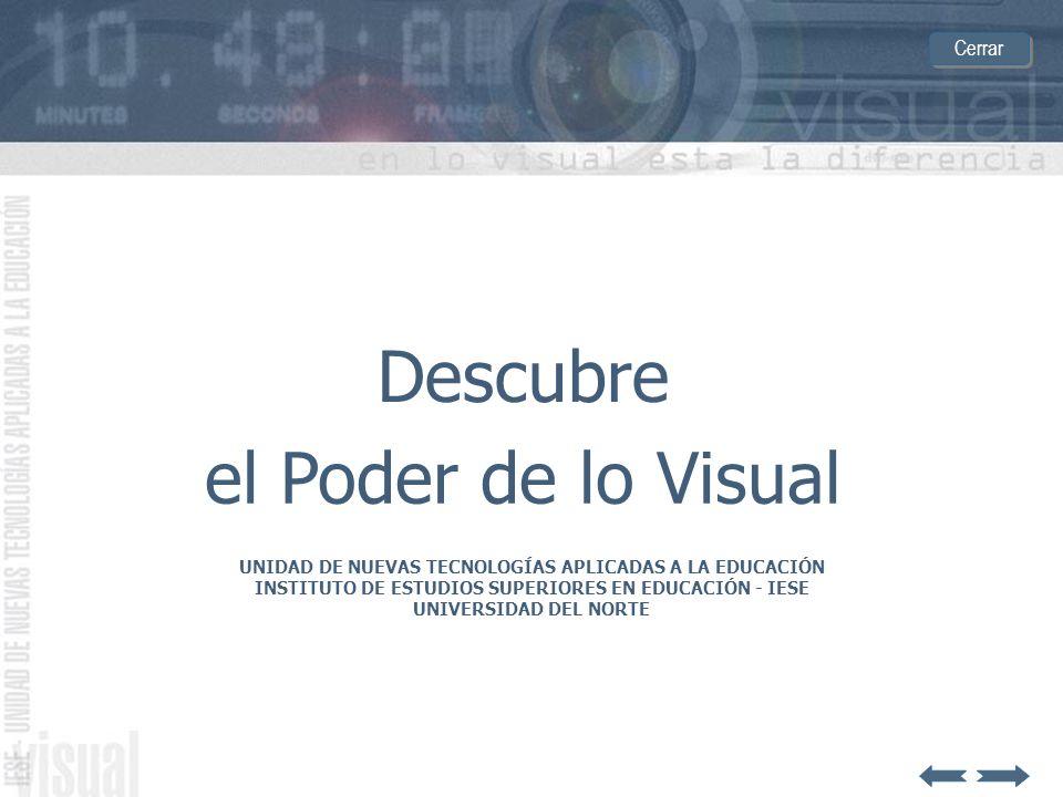 Descubre UNIDAD DE NUEVAS TECNOLOGÍAS APLICADAS A LA EDUCACIÓN INSTITUTO DE ESTUDIOS SUPERIORES EN EDUCACIÓN - IESE UNIVERSIDAD DEL NORTE el Poder de lo Visual Cerrar