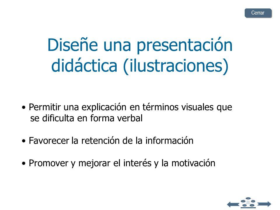 Diseñe una presentación didáctica (ilustraciones) Las ilustraciones son más recomendables para: Clarificar y organizar la información Dirigir y manten