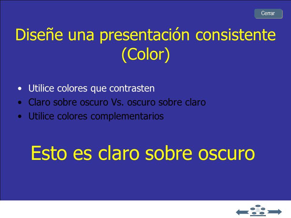 Diseñe una presentación consistente (Color) Utilice colores que contrasten Claro sobre oscuro Vs. oscuro sobre claro Utilice colores complementarios B