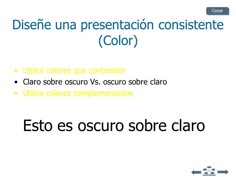 Diseñe una presentación consistente (Color) Utilice colores que contrasten Claro sobre oscuro Vs. oscuro sobre claro Utilice colores complementarios E