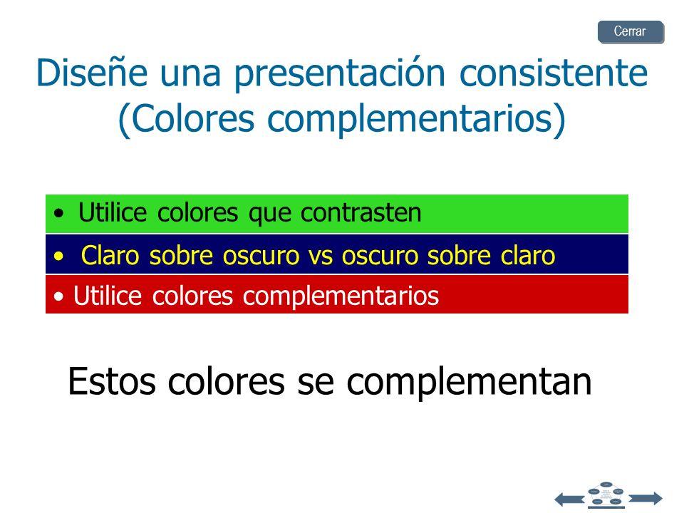 Diseñe una presentación consistente (Colores complementarios) Utilice colores que contrasten Claro sobre oscuro vs oscuro sobre claro Utilice colores