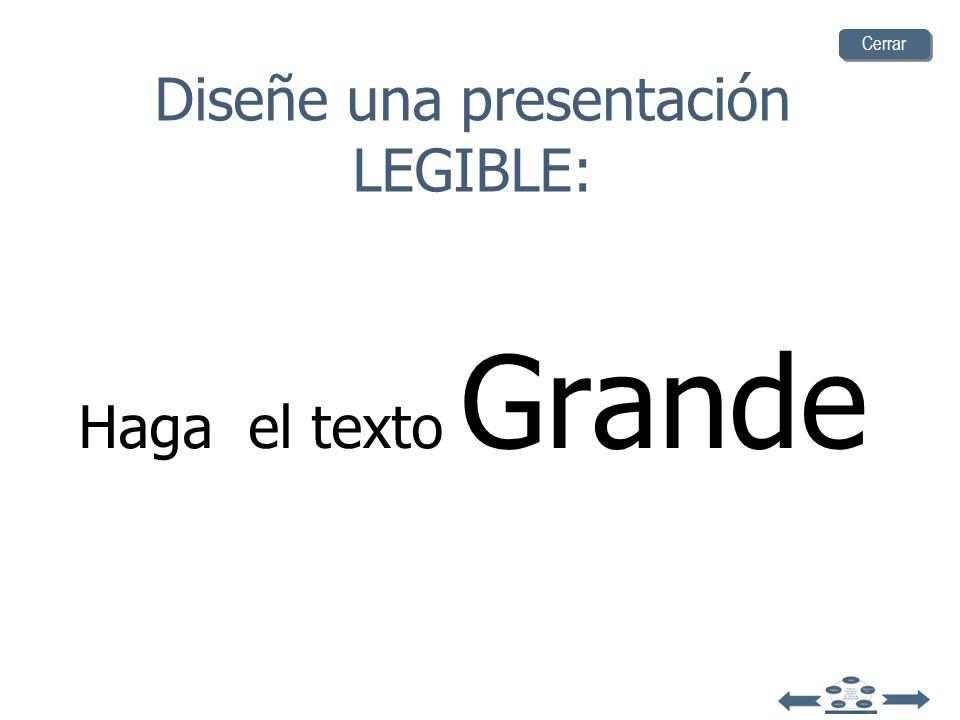 Haga el texto Grande Diseñe una presentación LEGIBLE: Cerrar