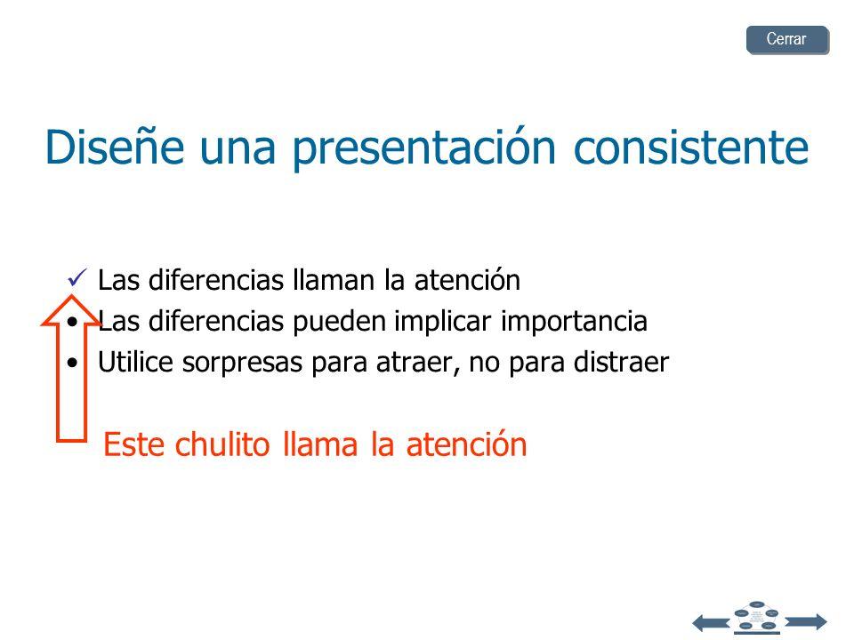 Diseñe una presentación consistente Las diferencias llaman la atención Las diferencias pueden implicar importancia Utilice sorpresas para atraer, no p