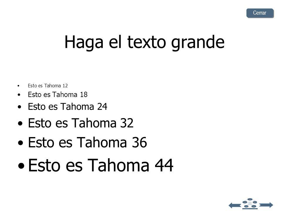 Haga el texto grande Esto es Tahoma 12 Esto es Tahoma 18 Esto es Tahoma 24 Esto es Tahoma 32 Esto es Tahoma 36 Esto es Tahoma 44 Cerrar