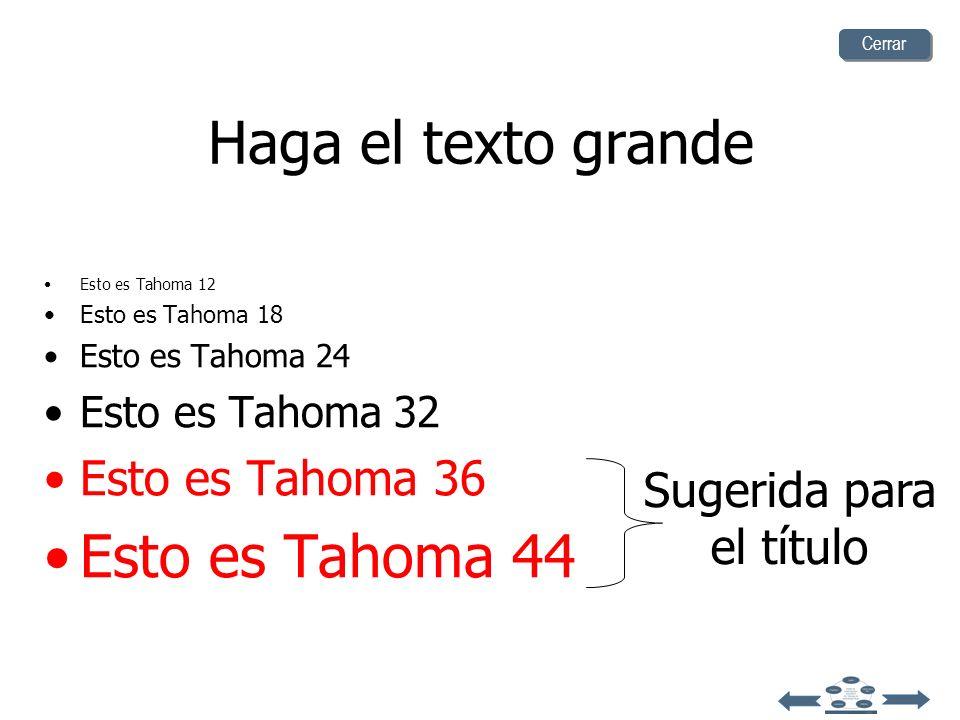 Haga el texto grande Esto es Tahoma 12 Esto es Tahoma 18 Esto es Tahoma 24 Esto es Tahoma 32 Esto es Tahoma 36 Esto es Tahoma 44 Sugerida para el título Cerrar