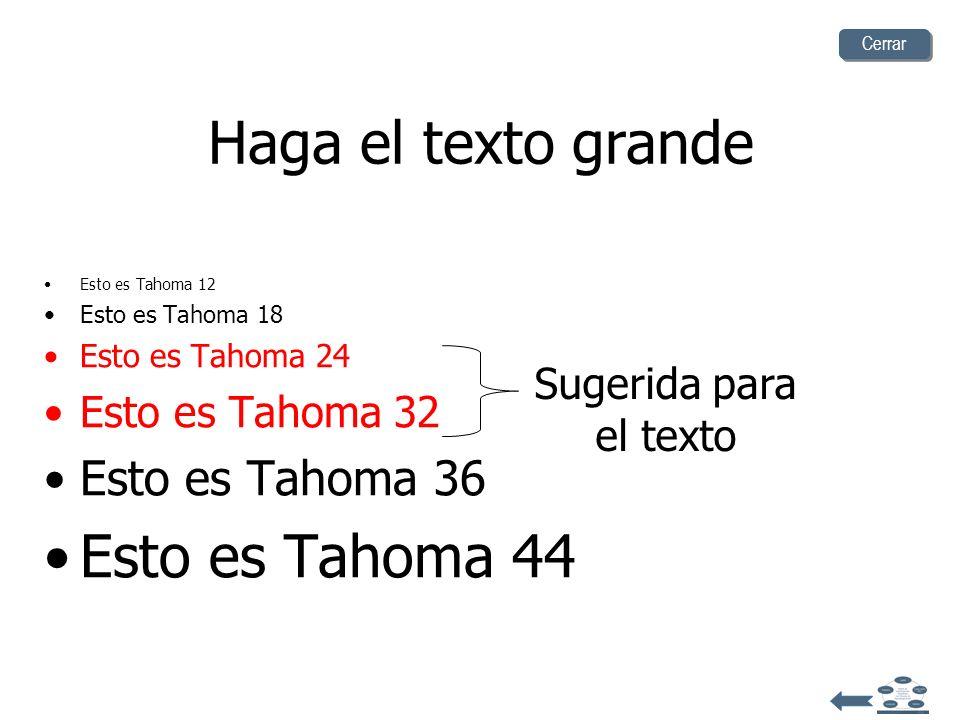 Haga el texto grande Esto es Tahoma 12 Esto es Tahoma 18 Esto es Tahoma 24 Esto es Tahoma 32 Esto es Tahoma 36 Esto es Tahoma 44 Sugerida para el texto Cerrar