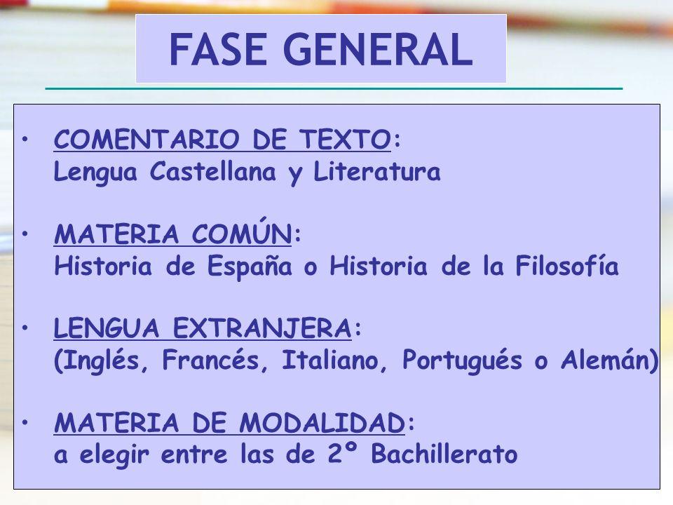 COMENTARIO DE TEXTO: Lengua Castellana y Literatura MATERIA COMÚN: Historia de España o Historia de la Filosofía LENGUA EXTRANJERA: (Inglés, Francés,