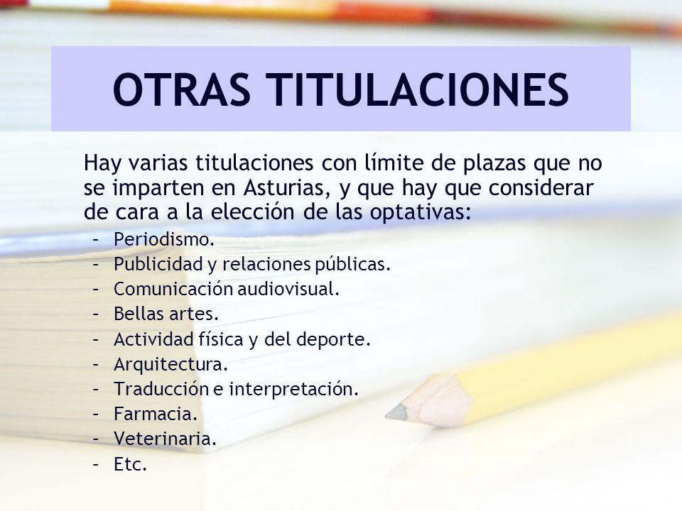 OTRAS TITULACIONES Hay varias titulaciones con límite de plazas que no se imparten en Asturias, y que hay que considerar de cara a la elección de las