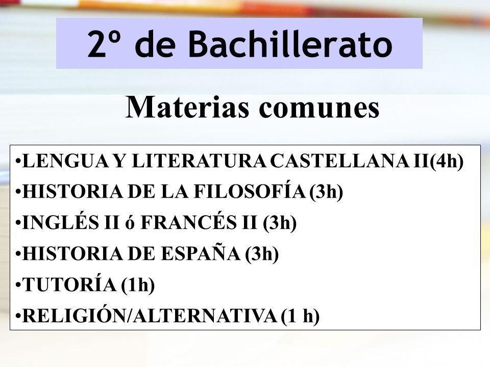2º de Bachillerato LENGUA Y LITERATURA CASTELLANA II(4h) HISTORIA DE LA FILOSOFÍA (3h) INGLÉS II ó FRANCÉS II (3h) HISTORIA DE ESPAÑA (3h) TUTORÍA (1h