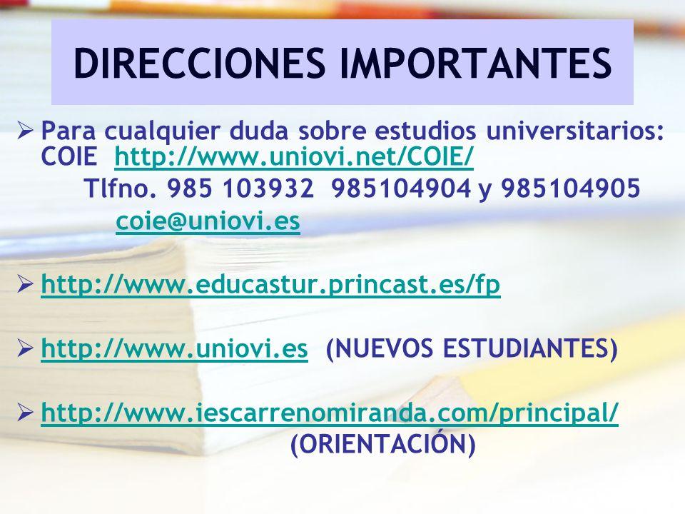 Para cualquier duda sobre estudios universitarios: COIE http://www.uniovi.net/COIE/http://www.uniovi.net/COIE/ Tlfno. 985 103932 985104904 y 985104905
