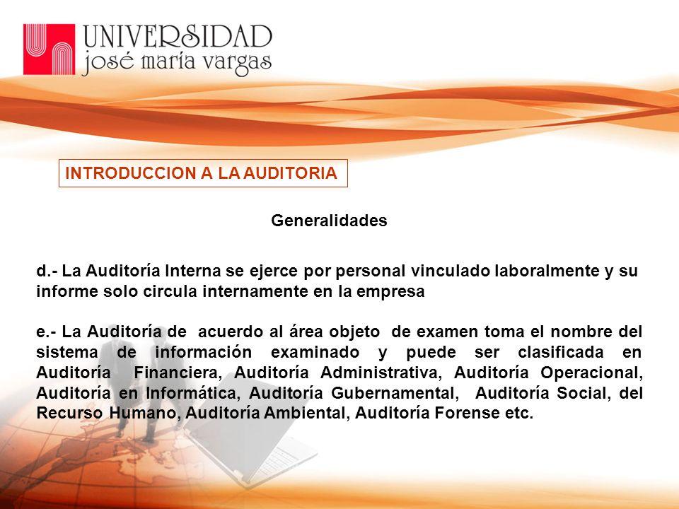 d. La Auditoría Interna se ejerce por personal vinculado laboralmente y su informe solo circula internamente en la empresa e. La Auditoría de acuerdo
