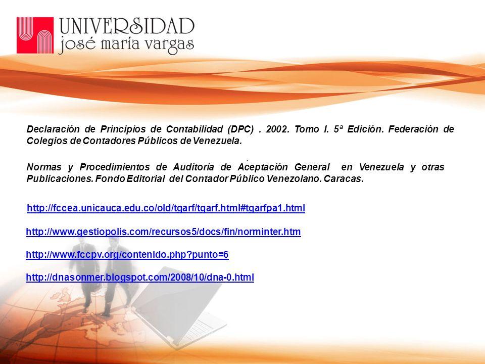 Declaración de Principios de Contabilidad (DPC). 2002. Tomo I. 5ª Edición. Federación de Colegios de Contadores Públicos de Venezuela.. Normas y Proce