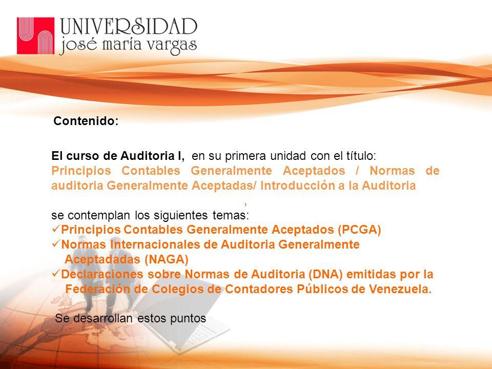 El curso de Auditoria I, en su primera unidad con el título: Principios Contables Generalmente Aceptados / Normas de auditoria Generalmente Aceptadas/