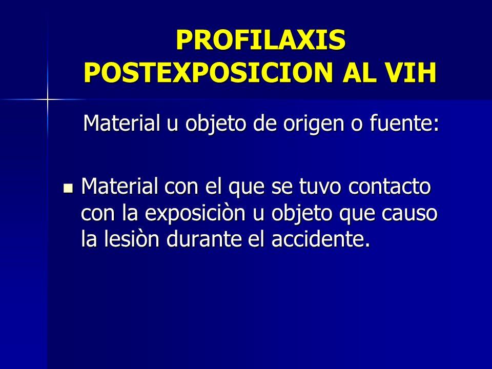 PROFILAXIS POSTEXPOSICION AL VIH Material u objeto de origen o fuente: Material u objeto de origen o fuente: Material con el que se tuvo contacto con