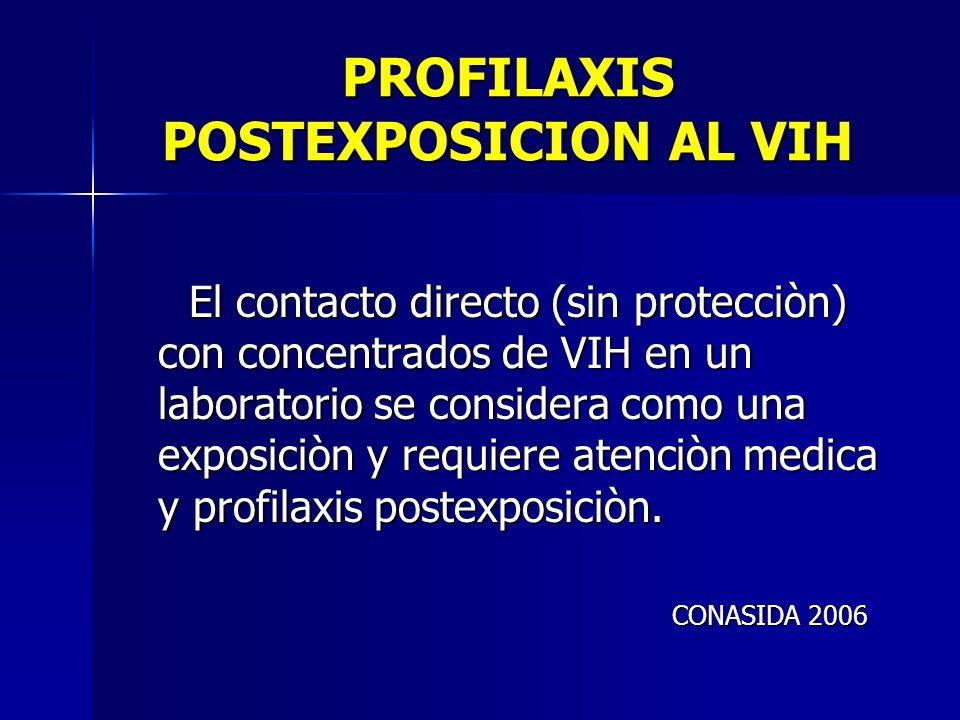 PROFILAXIS POSTEXPOSICION AL VIH El contacto directo (sin protecciòn) con concentrados de VIH en un laboratorio se considera como una exposiciòn y req