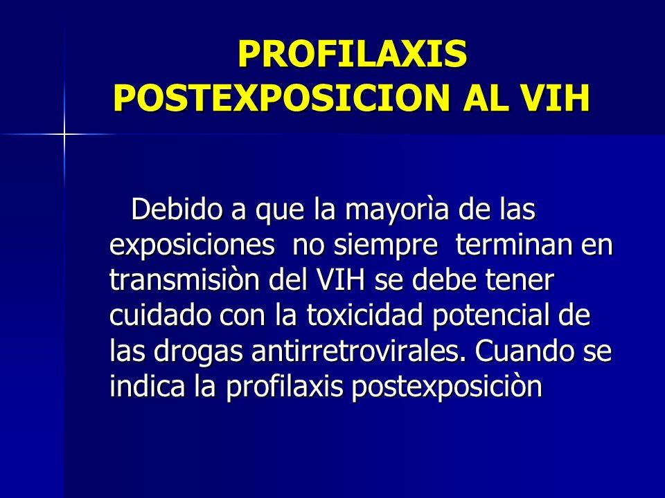 PROFILAXIS POSTEXPOSICION AL VIH Debido a que la mayorìa de las exposiciones no siempre terminan en transmisiòn del VIH se debe tener cuidado con la t
