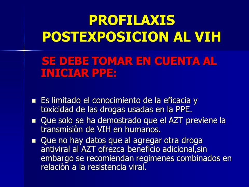 PROFILAXIS POSTEXPOSICION AL VIH SE DEBE TOMAR EN CUENTA AL INICIAR PPE: SE DEBE TOMAR EN CUENTA AL INICIAR PPE: Es limitado el conocimiento de la efi