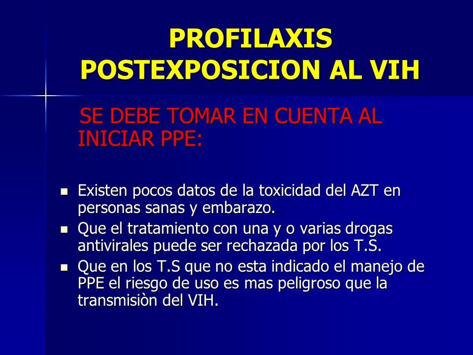 PROFILAXIS POSTEXPOSICION AL VIH SE DEBE TOMAR EN CUENTA AL INICIAR PPE: SE DEBE TOMAR EN CUENTA AL INICIAR PPE: Existen pocos datos de la toxicidad d