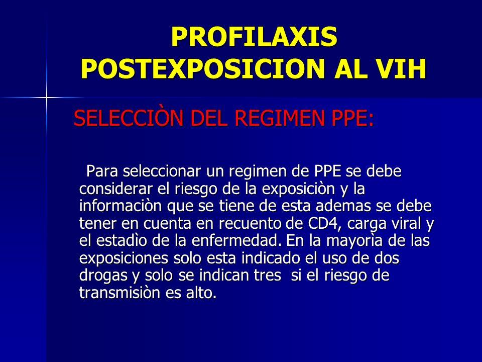 PROFILAXIS POSTEXPOSICION AL VIH SELECCIÒN DEL REGIMEN PPE: SELECCIÒN DEL REGIMEN PPE: Para seleccionar un regimen de PPE se debe considerar el riesgo