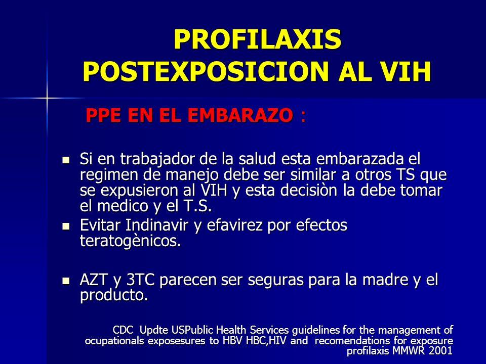 PROFILAXIS POSTEXPOSICION AL VIH PPE EN EL EMBARAZO : PPE EN EL EMBARAZO : Si en trabajador de la salud esta embarazada el regimen de manejo debe ser
