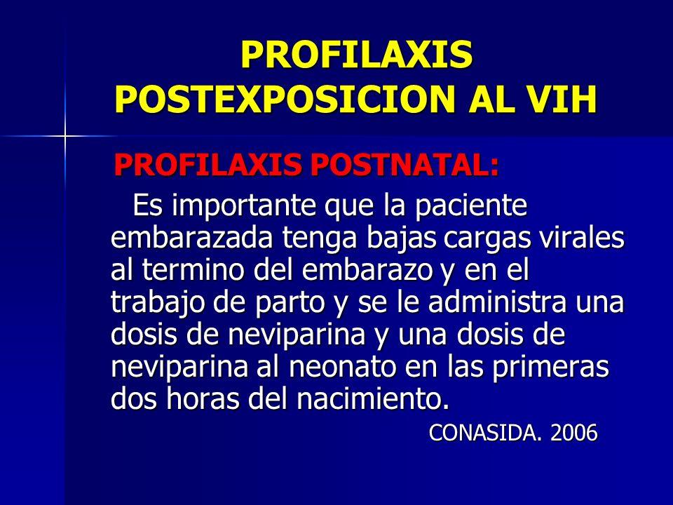 PROFILAXIS POSTEXPOSICION AL VIH PROFILAXIS POSTNATAL: PROFILAXIS POSTNATAL: Es importante que la paciente embarazada tenga bajas cargas virales al te