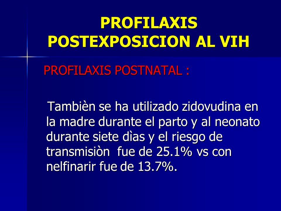 PROFILAXIS POSTEXPOSICION AL VIH PROFILAXIS POSTNATAL : PROFILAXIS POSTNATAL : Tambièn se ha utilizado zidovudina en la madre durante el parto y al ne