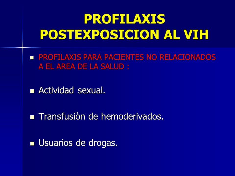 PROFILAXIS POSTEXPOSICION AL VIH PROFILAXIS PARA PACIENTES NO RELACIONADOS A EL AREA DE LA SALUD : PROFILAXIS PARA PACIENTES NO RELACIONADOS A EL AREA