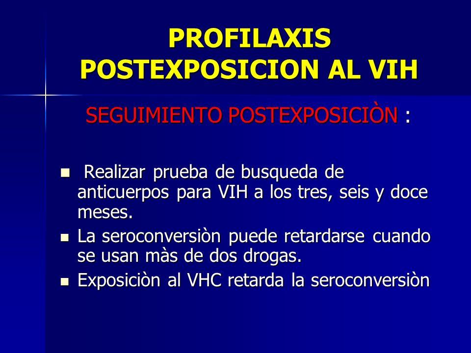 PROFILAXIS POSTEXPOSICION AL VIH SEGUIMIENTO POSTEXPOSICIÒN : SEGUIMIENTO POSTEXPOSICIÒN : Realizar prueba de busqueda de anticuerpos para VIH a los t