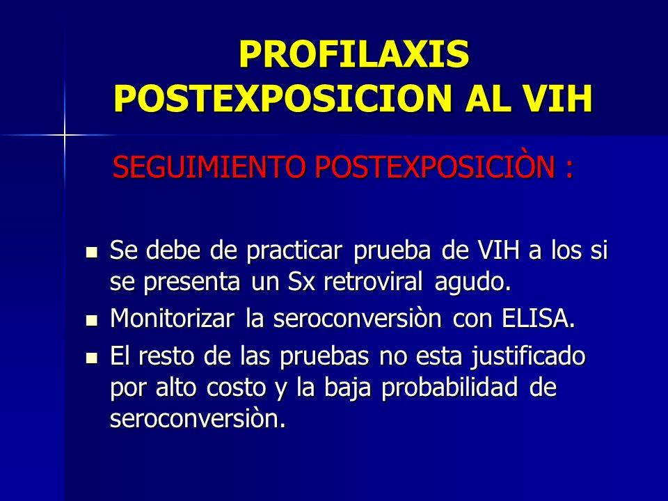 PROFILAXIS POSTEXPOSICION AL VIH SEGUIMIENTO POSTEXPOSICIÒN : SEGUIMIENTO POSTEXPOSICIÒN : Se debe de practicar prueba de VIH a los si se presenta un