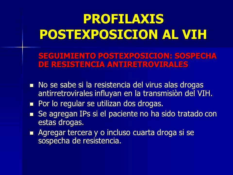 PROFILAXIS POSTEXPOSICION AL VIH SEGUIMIENTO POSTEXPOSICION: SOSPECHA DE RESISTENCIA ANTIRETROVIRALES SEGUIMIENTO POSTEXPOSICION: SOSPECHA DE RESISTEN