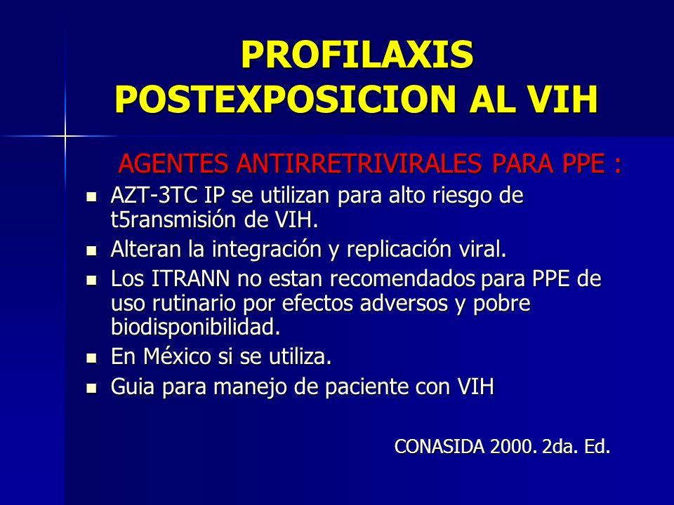 PROFILAXIS POSTEXPOSICION AL VIH AGENTES ANTIRRETRIVIRALES PARA PPE : AGENTES ANTIRRETRIVIRALES PARA PPE : AZT-3TC IP se utilizan para alto riesgo de