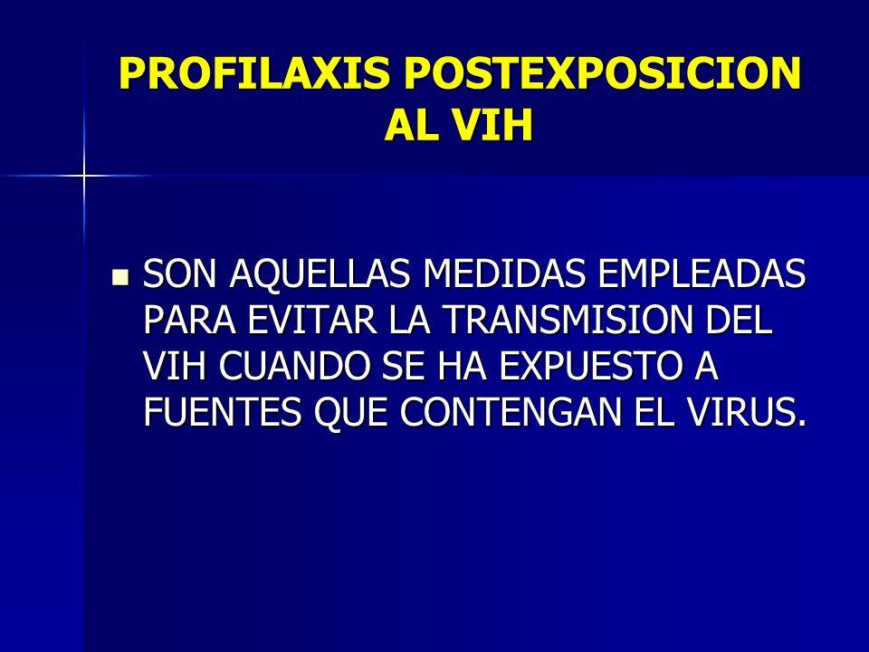 PROFILAXIS POSTEXPOSICION AL VIH SON AQUELLAS MEDIDAS EMPLEADAS PARA EVITAR LA TRANSMISION DEL VIH CUANDO SE HA EXPUESTO A FUENTES QUE CONTENGAN EL VI