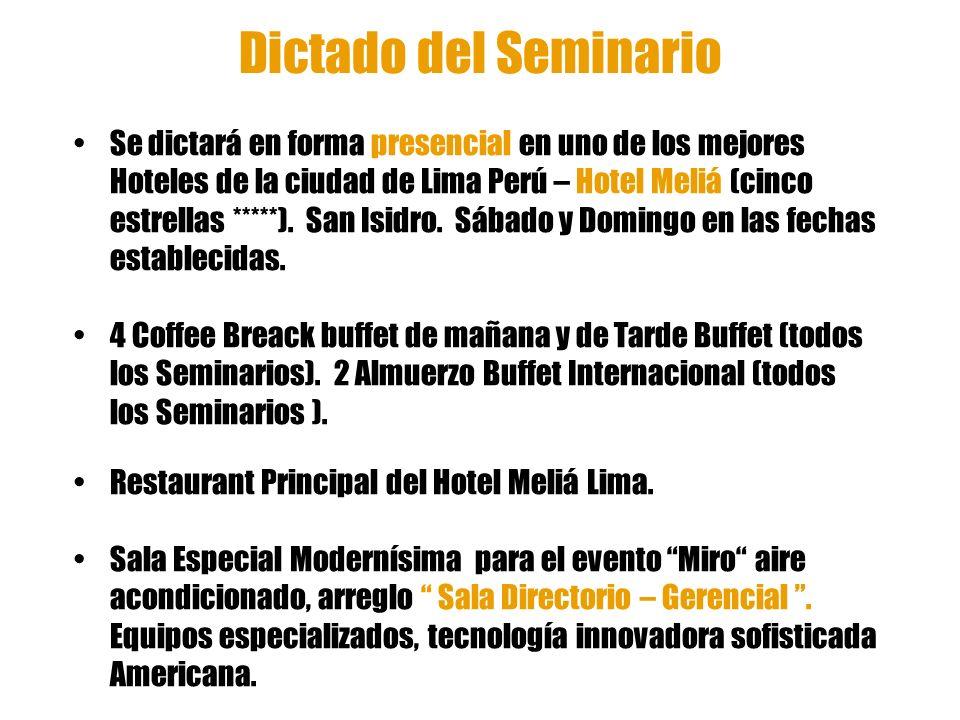 Dictado del Seminario Se dictará en forma presencial en uno de los mejores Hoteles de la ciudad de Lima Perú – Hotel Meliá (cinco estrellas *****). Sa