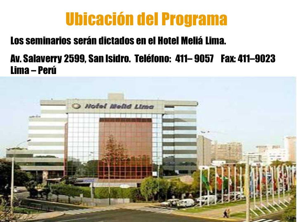 Ubicación del Programa Los seminarios serán dictados en el Hotel Meliá Lima. Av. Salaverry 2599, San Isidro. Teléfono: 411– 9057 Fax: 411–9023 Lima –
