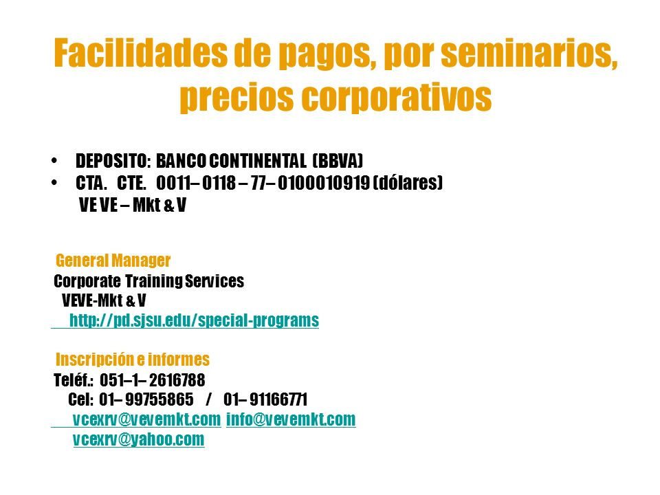 Facilidades de pagos, por seminarios, precios corporativos DEPOSITO: BANCO CONTINENTAL (BBVA) CTA. CTE. 0011– 0118 – 77– 0100010919 (dólares) VE VE –